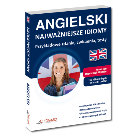 ANGIELSKI Najważniejsze idiomy  Przykładowe zdania, ćwiczenia, testy  (Książka)